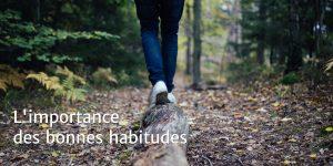 Prenez de bonnes habitudes de vie pour réussir